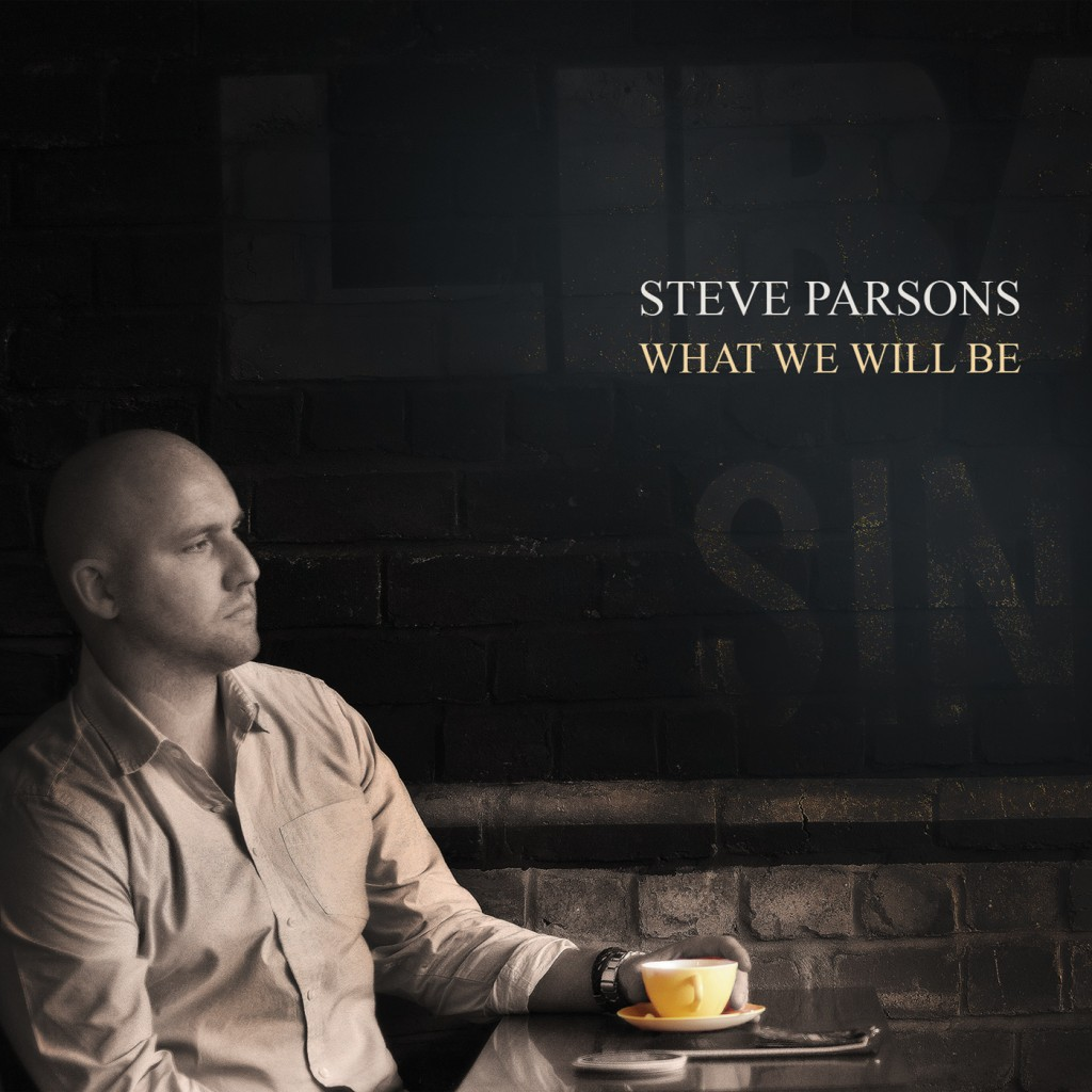 Steve Parsons, What We Will Be.